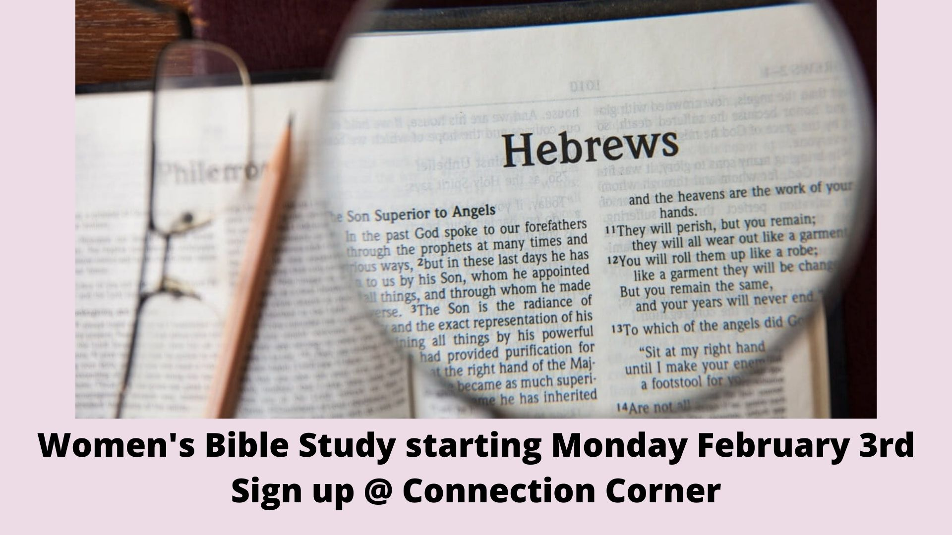 Women's Bible Study starting Monday February 3rd Sign up @ Connection Corner